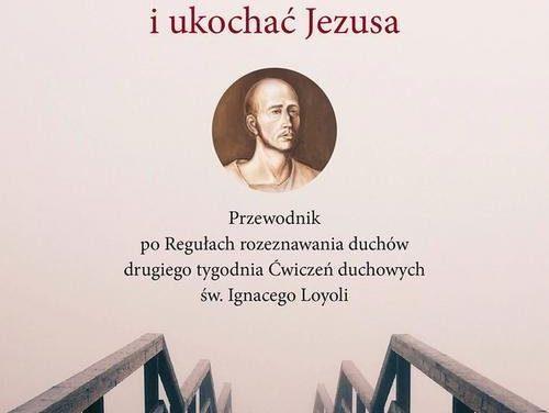"""""""Poznać, wybrać i ukochać Jezusa"""" nowa książka autorstwa o. dr Krzysztofa Dyrka SJ"""